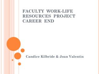 FACULTY  WORK-LIFE  RESOURCES  PROJECT CAREER  END