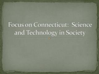 Focus on Connecticut:  Science and Technology in Society
