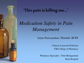 �This pain is killing me...�  Medication Safety in Pain Management