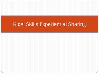 Kids' Skills Experiential Sharing