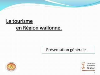Le tourisme en Région wallonne. Présentation générale