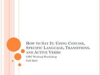 How to Say It: Using Concise, Specific Language, Transitions, and Active Verbs