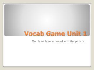 Vocab  Game Unit 1