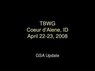 TBWG Coeur d Alene, ID April 22-23, 2008