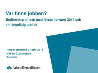 Var finns jobben? Bed ö mning till  och  med  första halvåret  2014  och en l å ngsiktig utblick