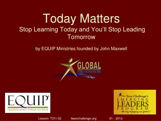 Today Matters Stop Learning Today and You�ll Stop Leading Tomorrow