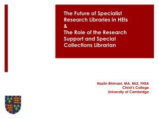 Nazlin Bhimani, MA, MLS, FHEA Christ's College  University of Cambridge