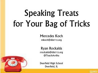 Speaking Treats  for Your Bag of Tricks Mercedes Koch mkoch@dist113.org Ryan Rockaitis