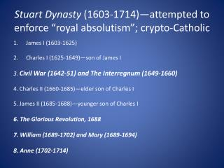 """Stuart Dynasty  (1603-1714)—attempted to enforce """"royal absolutism """"; crypto-Catholic"""