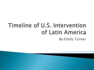 Timeline of U.S. Intervention of Latin America