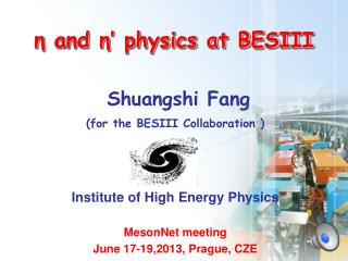 Shuangshi Fang (for the BESIII Collaboration ) Institute of High Energy Physics MesonNet  meeting