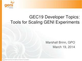 GEC19 Developer Topics: Tools for Scaling GENI Experiments