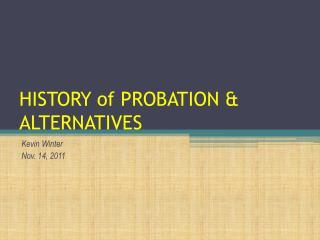 HISTORY of PROBATION & ALTERNATIVES