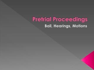 Pretrial Proceedings