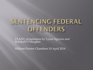 SENTENCING FEDERAL OFFENDERS