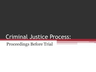 Criminal Justice  P rocess:
