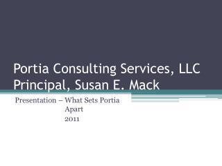 Portia Consulting Services, LLC Principal, Susan E. Mack
