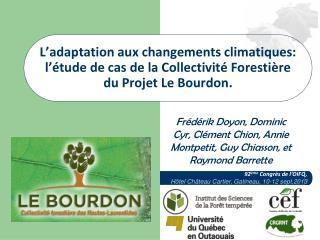 Frédérik Doyon,  Dominic  Cyr, Clément Chion, Annie Montpetit, Guy Chiasson, et Raymond Barrette