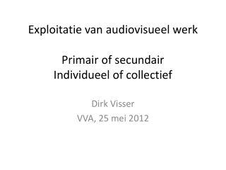 Exploitatie van audiovisueel werk Primair of secundair Individueel of collectief