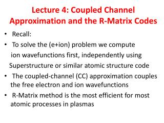 Lecture 4: Coupled Channel Approximation and the R-Matrix Codes