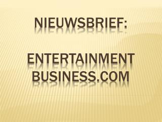 NIEUWSbrief: entertainment Business.com