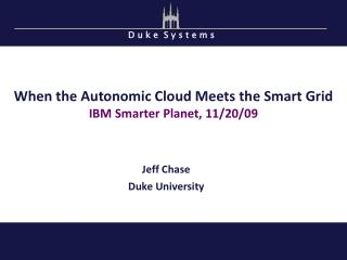 When the Autonomic Cloud Meets the Smart Grid IBM Smarter Planet, 11/20/09