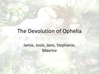 The Devolution of Ophelia