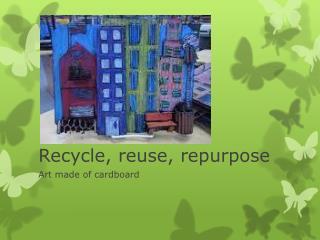 Recycle, reuse, repurpose