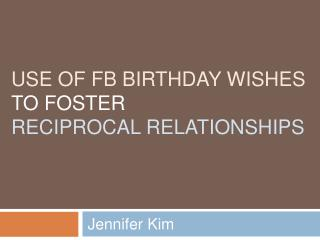 use OF FB BIRTHDAY WISHES TO FOSTER  RECIPROCAL RELATIONSHIPS