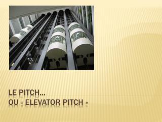 Le pitch… ou « Elevator  Pitch»