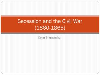 Secession and the Civil War (1860-1865)