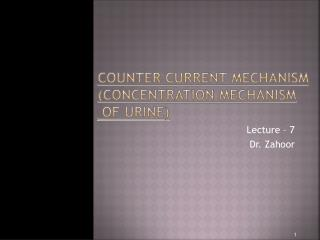 COUNTER CURRENT MECHANISM  (Concentration Mechanism  of Urine)