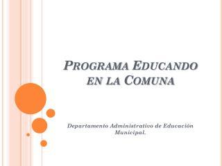 Programa Educando en la Comuna
