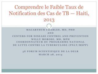Comprendre  le  Faible Taux  de Notification des  Cas  de TB — Haiti, 2013