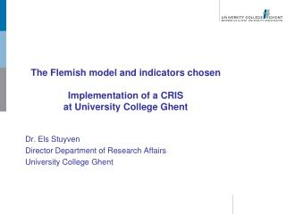 The Flemish model and indicators chosen Implementation of a CRIS  at University College Ghent