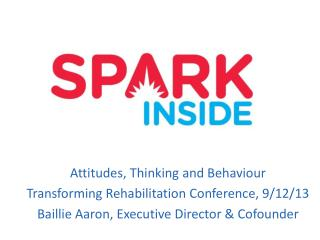 Attitudes, Thinking and  Behaviour Transforming Rehabilitation Conference, 9/12/13