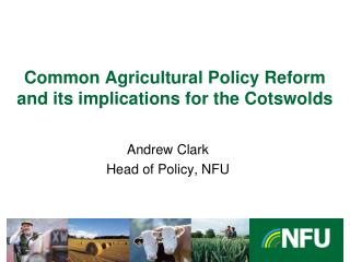 Common  Agricultural  Policy Reform  and its implications for the  Cotswolds