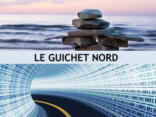 LE GUICHET NORD