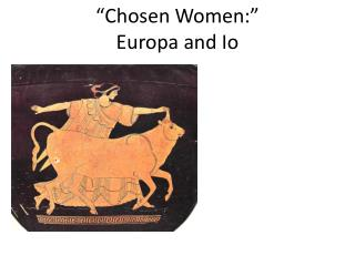 """Chosen Women:"" Europa  and Io"