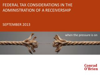 FEDERAL TAX CONSIDERATIONS IN THE ADMINISTRATION OF A RECEIVERSHIP SEPTEMBER 2013