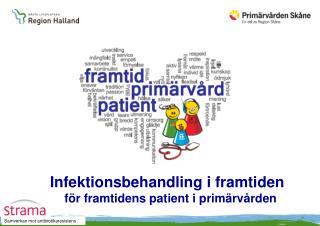 Infektionsbehandling i framtiden  f ör framtidens patient i primärvården