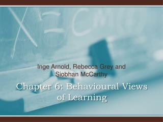 Chapter 6:  Behavioural  Views of Learning