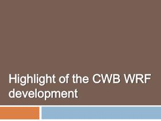 Highlight of the CWB WRF development
