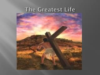 The Greatest Life