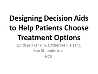 Designing Decision Aids to Help Patients Choose Treatment Options