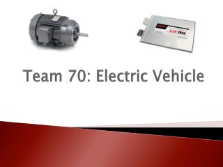Team 70: Electric Vehicle