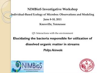NIMBioS Investigative Workshop Individual-Based Ecology of  Microbes: Observations  and  Modeling