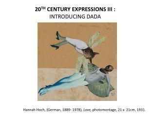 20 TH  CENTURY EXPRESSIONS III : INTRODUCING DADA