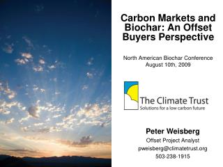 Carbon Markets and Biochar: An Offset Buyers Perspective North American Biochar Conference