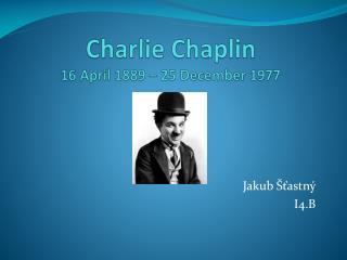 Charlie Chaplin 16 April 1889 – 25 December 1977